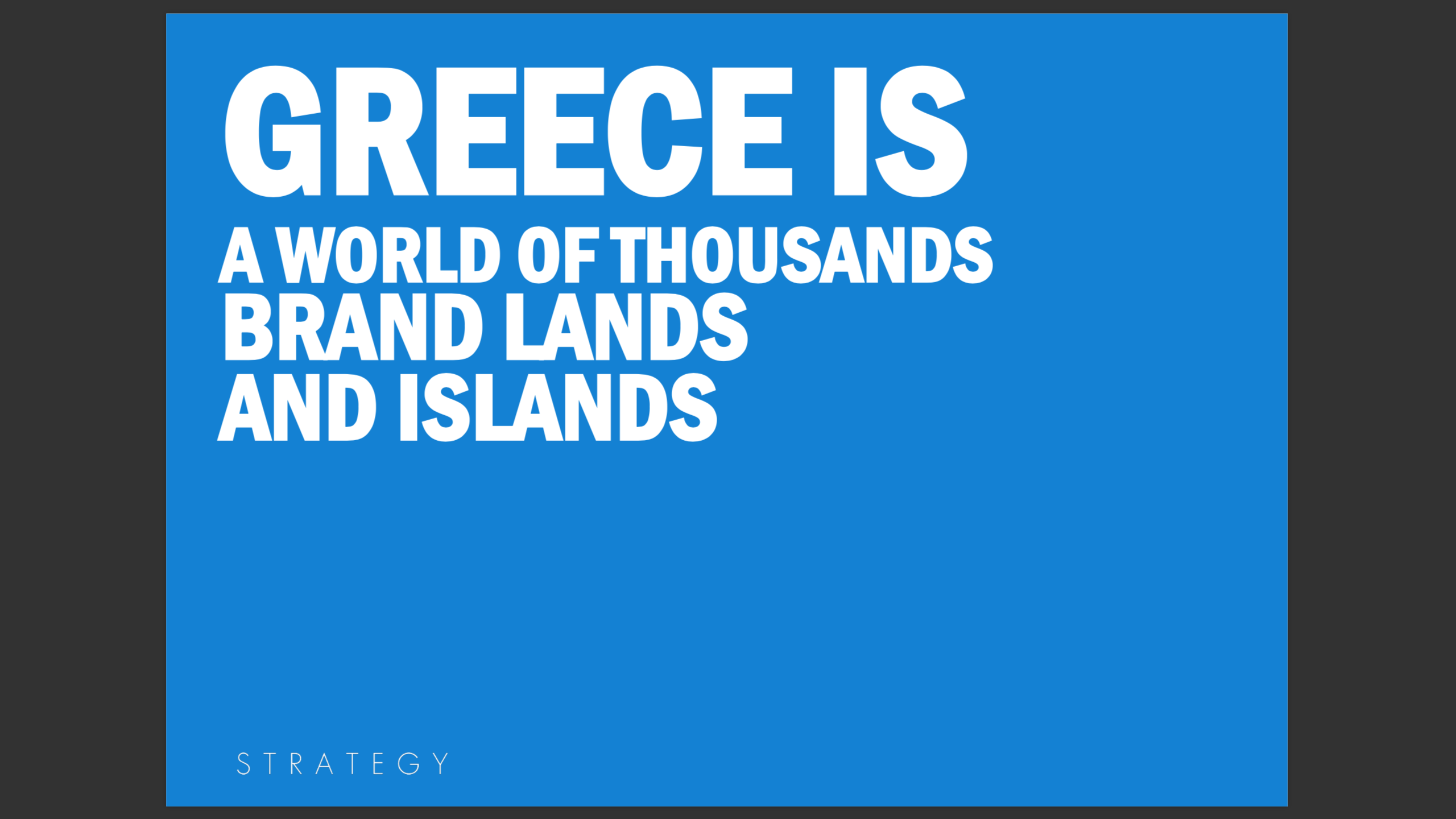 Greece is a world of thousands brand lands and islands